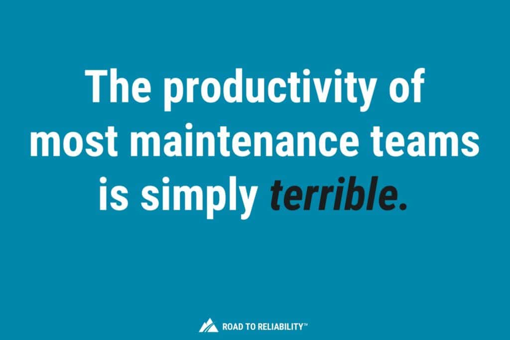 The productivity of most maintenance teams is simply terrible