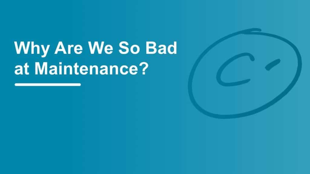 Why are we so bad at maintenance and leadership skills