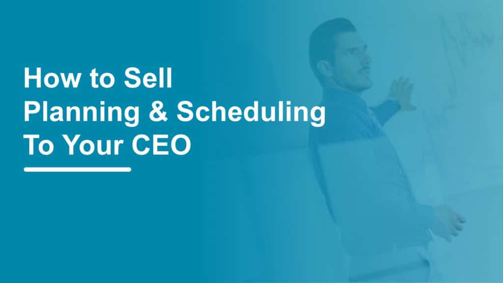 sell advanced planning and scheduling to your CEO whiteboard