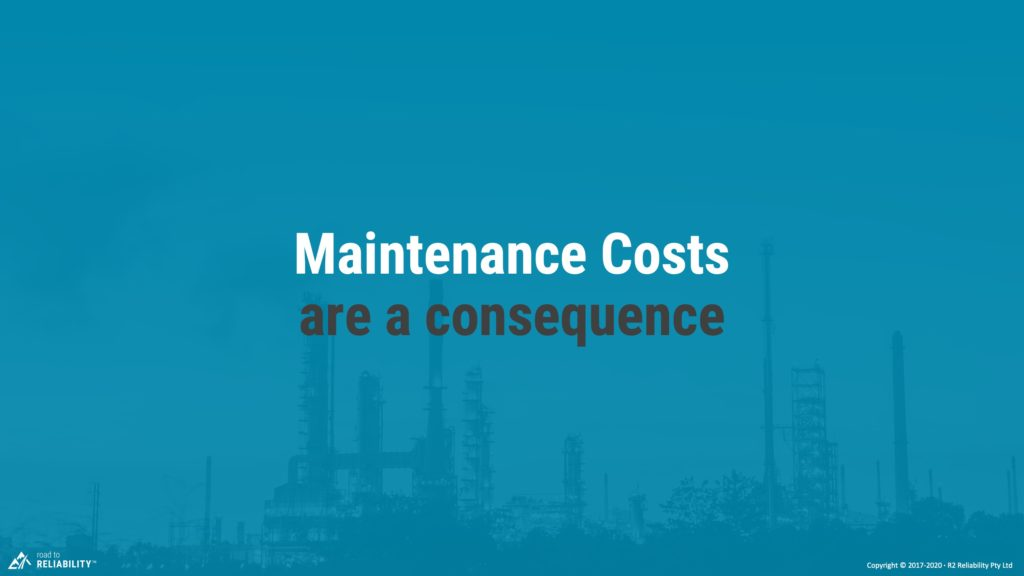 maintenance costs are a consequence of how well you manage your maintenance